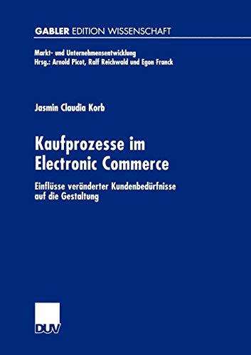 9783824472345: Kaufprozesse im Electronic Commerce: Einflüsse veränderter Kundenbedürfnisse auf die Gestaltung (Markt- und Unternehmensentwicklung Markets and Organisations) (German Edition)