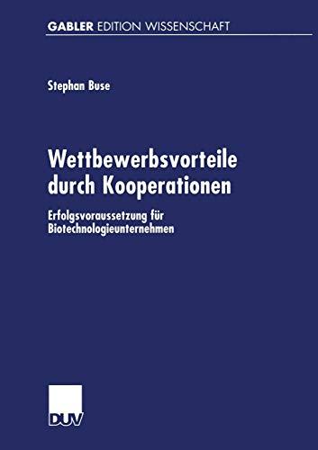 Wettbewerbsvorteile Durch Kooperationen: Erfolgsvoraussetzung Fur Biotechnologieunternehmen: ...