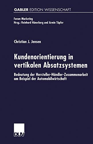 9783824473199: Kundenorientierung in vertikalen Absatzsystemen: Bedeutung der Hersteller-Händler-Zusammenarbeit am Beispiel der Automobilwirtschaft (Forum Marketing) (German Edition)