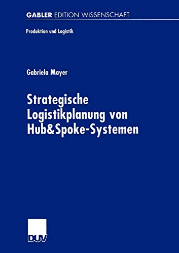 9783824473205: Strategische Logistikplanung von Hub&Spoke-Systemen (Produktion und Logistik) (German Edition)