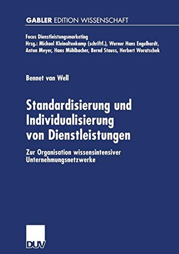 Standardisierung und Individualisierung von Dienstleistungen : zur Organisation wissensintensiver Unternehmungsnetzwerke. Gabler Edition Wissenschaft : Focus Dienstleistungsmarketing; - Well, Bennet van