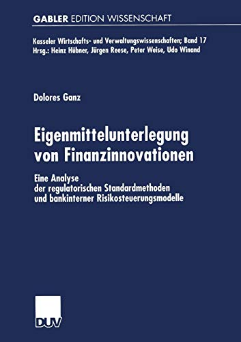 9783824475049: Eigenmittelunterlegung von Finanzinnovationen: Eine Analyse der regulatorischen Standardmethoden und bankinterner Risikosteuerungsmodelle (Kasseler ... Verwaltungswissenschaften) (German Edition)