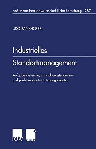 9783824475117: Industrielles Standortmanagement: Aufgabenbereiche, Entwicklungstendenzen und problemorientierte Lösungsansätze (neue betriebswirtschaftliche forschung (nbf))