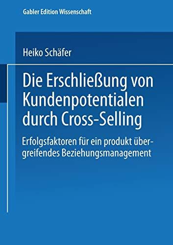 Die Erschließung von Kundenpotentialen durch Cross-Selling. Erfolgsfaktoren fÃ&...