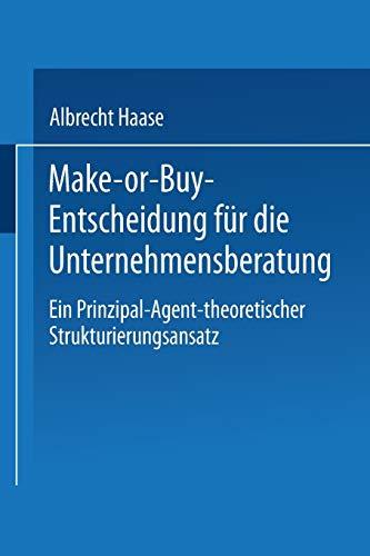 9783824476152: Make-or-Buy-Entscheidung f�r die Unternehmensberatung: Ein Prinzipal-Agent-theoretischer Strukturierungsansatz