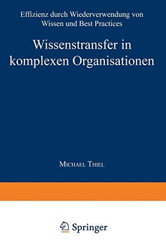 9783824476268: Wissenstransfer in komplexen Organisationen: Effizienz durch Wiederverwendung von Wissen und Best Practices (Markt- und Unternehmensentwicklung Markets and Organisations)