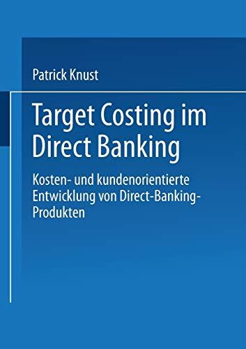 9783824476596: Target Costing im Direct Banking: Kosten- und kundenorientierte Entwicklung von Direct-Banking-Produkten (Gabler Edition Wissenschaft)