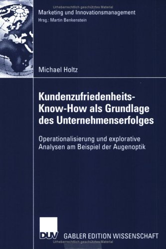 9783824477135: Kundenzufriedenheits-Know-How als Grundlage des Unternehmenserfolges: Operationalisierung und explorative Analysen am Beispiel der Augenoptik (Marketing und Innovationsmanagement) (German Edition)