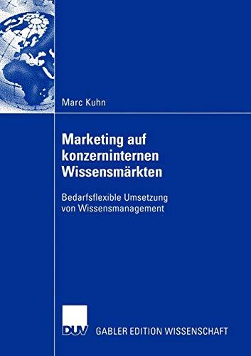 Marketing auf konzerninternen Wissensmärkten: Bedarfsflexible Umsetzung von Wissensmanagement (...