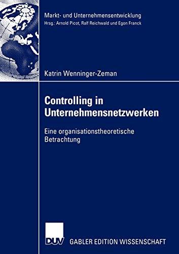 Controlling in Unternehmensnetzwerken: Eine Organisationstheoretische Betrachtung: Katrin ...