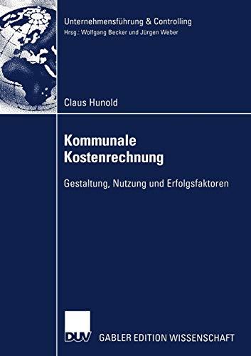 Kommunale Kostenrechnung: Gestaltung, Nutzung Und Erfolgsfaktoren: Claus Hunold