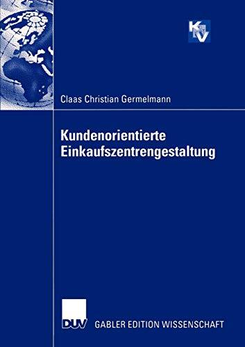 9783824479511: Kundenorientierte Einkaufszentrengestaltung (Forschungsgruppe Konsum und Verhalten) (German Edition)