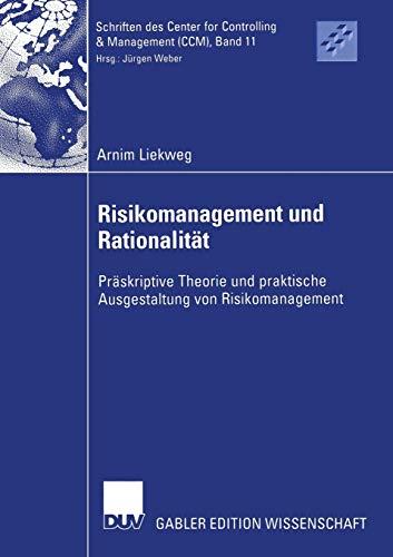 Risikomanagement und Rationalität: Präskriptive Theorie und praktische Ausgestaltung von ...