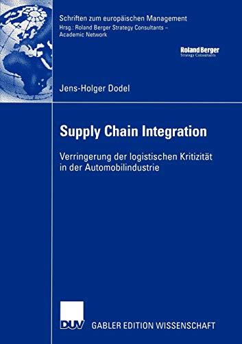 9783824480654: Supply Chain Integration: Verringerung der logistischen Kritizit�t in der Automobilindustrie (Schriften zum europ�ischen Management)