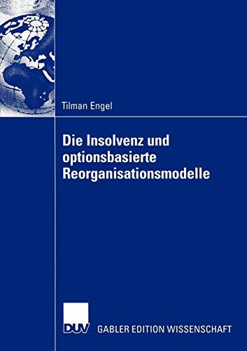 Die Insolvenz und optionsbasierte Reorganisationsmodelle (German Edition): Tilman Engel