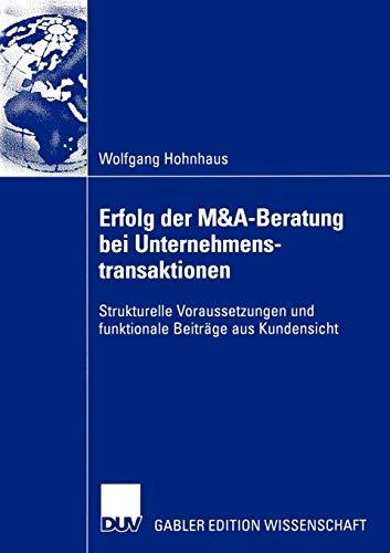 Erfolg der M&A-Beratung bei Unternehmenstransaktionen. Strukturelle Voraussetzungen und ...