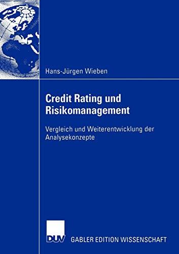 Credit Rating Und Risikomanagement: Vergleich Und Weiterentwicklung Der Analysekonzepte: ...