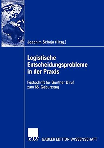 Logistische Entscheidungsprobleme in der Praxis: Festschrift für Günther Diruf zum 65. Geburtstag (...
