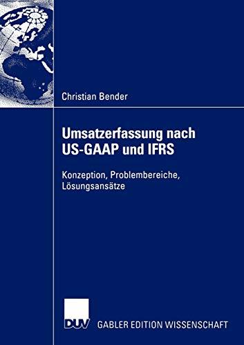 Umsatzerfassung Nach Us-GAAP Und Ifrs: Konzeption, Problembereiche, Losungsansatze: Christian ...