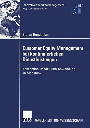 9783824483259: Customer Equity Management bei kontinuierlichen Dienstleistungen: Konzeption, Modell und Anwendung im Mobilfunk (Innovatives Markenmanagement) (German Edition)