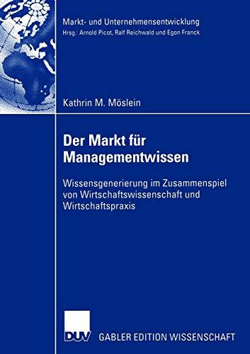9783824483419: Der Markt f�r Managementwissen: Wissensgenerierung im Zusammenspiel von Wirtschaftswissenschaft und Wirtschaftspraxis (Markt- und Unternehmensentwicklung Markets and Organisations)
