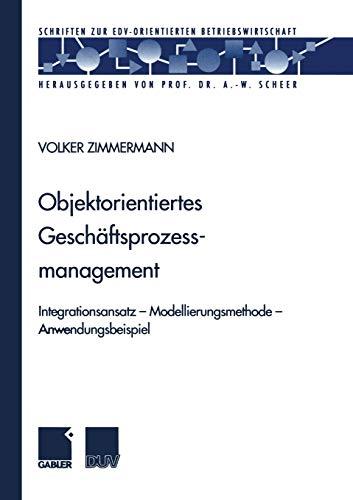 Objektorientiertes Geschaftsprozessmanagement: Integrationsansatz Modellierungsmethode ...