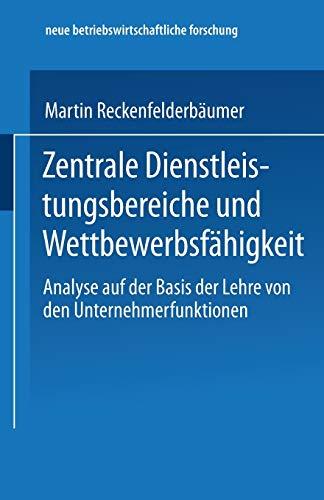9783824490462: Zentrale Dienstleistungsbereiche Und Wettbewerbsfahigkeit: Analyse Auf Der Basis Der Lehre Von Den Unternehmerfunktionen (neue betriebswirtschaftliche forschung (nbf))