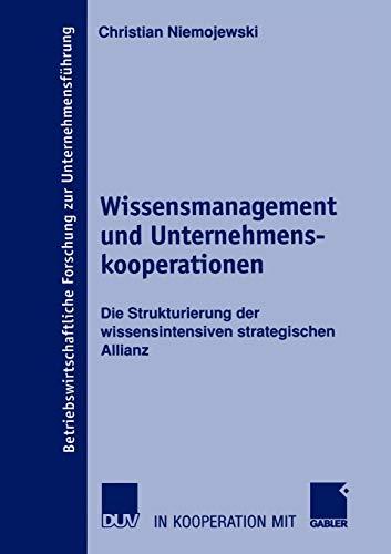 9783824491438: Wissensmanagement und Unternehmenskooperationen: Die Strukturierung der wissensintensiven strategischen Allianz (Betriebswirtschaftliche Forschung zur Unternehmensführung) (German Edition)