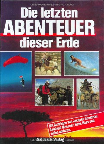 Die letzten Abenteuer dieser Erde. (3824786044) by Hans Hass; Jacques-Yves Cousteau; Kurt Blüchel; Reinhold Messner