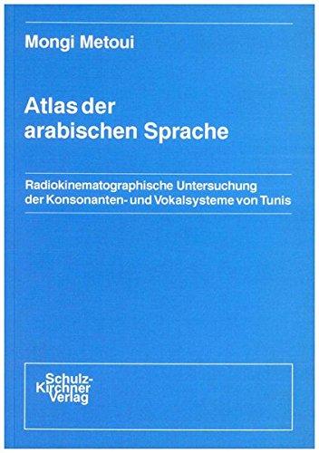 9783824800056: Atlas der arabischen Sprache: Radiokinematographische Untersuchung der Kosonanten- und Vokalsysteme von Tunis (Wissenschaftliche Schriften im ... Verlag Dr. Schulz-Kirchner) (German Edition)