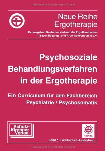 9783824801343: Psychosoziale Behandlungsverfahren in der Ergotherapie: Ein Curriculum f. d. Fachbereich Psychiatrie/Psychomatik