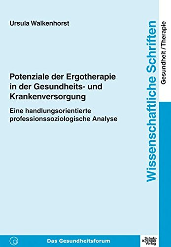 9783824802760: Potenziale der Ergotherapie in der Gesundheits- und Krankenversorgung: Eine handlungsorientierte professionssoziologische Analyse. Wissenschaftliche Schriften Gesundheit/Therapie