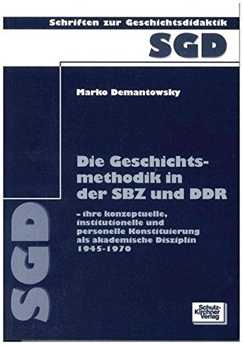 Die Geschichtsmethodik in der SBZ und DDR - ihre konzeptuelle, institutionelle und personelle ...