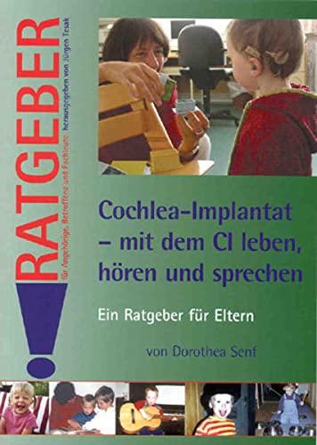 9783824804429: Cochlea-Implantat - mit dem CI leben, hoeren und sprechen: Ein Ratgeber für Eltern (Ratgeber für Angehörige, Betroffene und Fachleute) (German Edition)