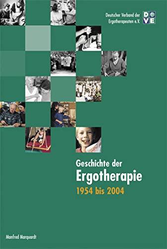 Geschichte der Ergotherapie: 1954-2004 (Paperback): Manfred Marquardt
