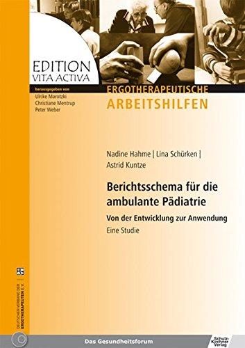 Berichtsschema für die ambulante Pädiatrie: Von der Entwicklung zur Anwendung - Eine Studie (Edition Vita Activa/Ergotherapeutische Arbeitshilfen) - Kuntze, Astrid; Schürken, Lina; Hahme, Nadine