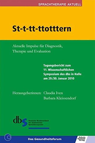 St-t-tt-ttotttern, m. DVD : Aktuelle Impulse für Diagnostik, Therapie und Evaluation. Tagungsbericht zum 11. Wissenschaftlichen Symposium des dbs in Halle am 29./30. Januar 2010 - Claudia Iven