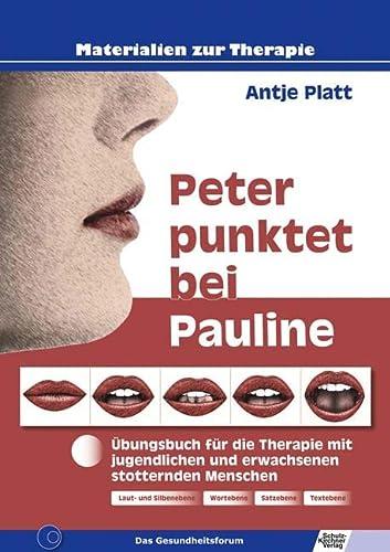 Peter punktet bei Pauline : Übungsbuch für die Therapie mit jugendlichen und erwachsenen stotternden Menschen - Antje Platt
