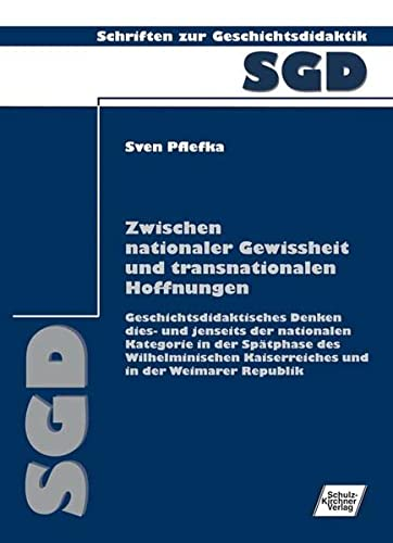 Zwischen nationaler Gewissheit und transnationalen Hoffnungen: Geschichtsdidaktisches Denken dies- ...