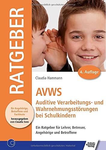 9783824809943: AVWS-Auditive Verarbeitungs- und Wahrnehmungsst�rungen bei Schulkindern: Ein Ratgeber f�r Lehrer, Betreuer, Angeh�rige und Betroffene