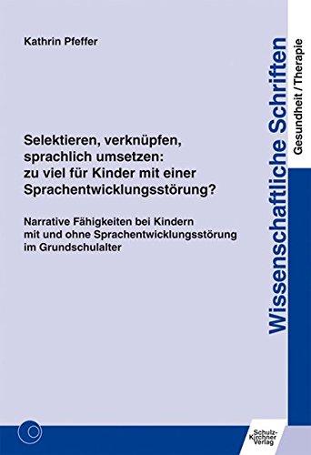9783824811458: Selektieren, verknüpfen, sprachlich umsetzen: zu viel für Kinder mit einer Sprachentwicklungsstörung?: Narrative Fähigkeiten bei Kindern mit und ohne ... Schriften Gesundheit/Therapie