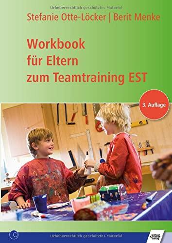 Workbook für Eltern zum Teamtraining EST: Berit Menke; Otte-Löcker