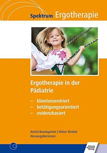 9783824811632: Ergotherapie in der Pädiatrie: klientenzentriert - betätigungsorientiert - evidenzbasiert (Spektrum Ergotherapie)