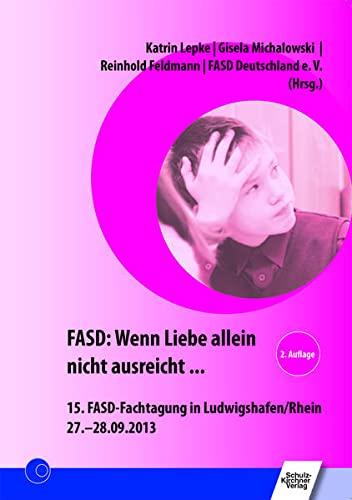 9783824811847: FASD: Wenn Liebe allein nicht ausreicht ...: 15. FASD-Fachtagung in Ludwigshafen/Rhein 27.-28.09.2013