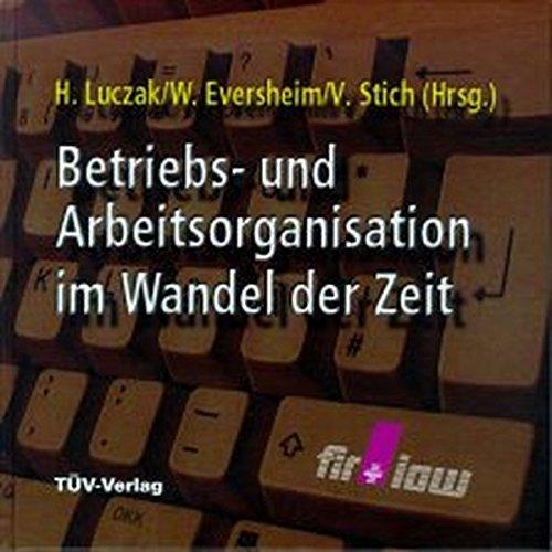 Betriebs- und Arbeitsorganisation im Wandel der Zeit: H. Luczak