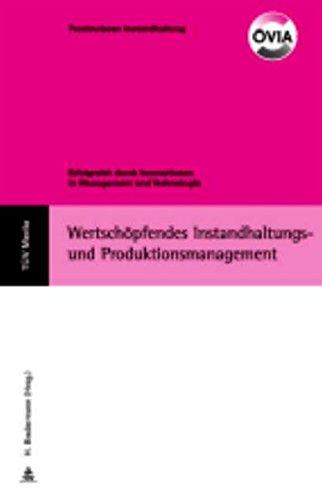 Wertschöfendes Instandhaltungs- und Produktionsmanagement: H Biedermann
