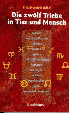 9783825170769: Die zwölf Triebe in Tier und Mensch. Eine kosmisch orientierte Triebpsychologie.