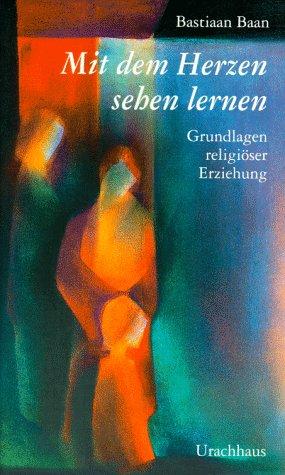 9783825171919: Mit dem Herzen sehen lernen. Grundlagen religiöser Erziehung.