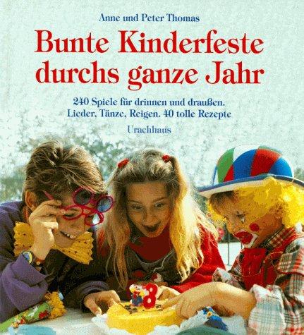 9783825172190: Bunte Kinderfeste durchs ganze Jahr: 240 Spiele für drinnen und draußen. Lieder, Tänze, Reigen. 40 tolle Rezepte