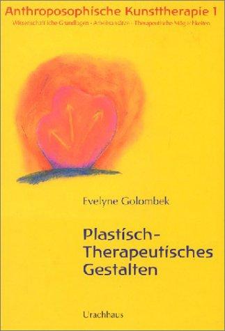 ANTHROPOSOPHISCHE KUNSTTHERAPIE Plastisch-Therapeutisches Gestalten (Band 1): Golombek, Evelyne